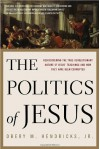 The Politics of Jesus: Rediscovering the True Revolutionary Nature of Jesus' Teachings and How They Have Been Corrupted - Obery M. Hendricks Jr.