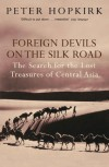Foreign Devils on the Silk Road: The Search for the Lost Treasures of Central Asia - Peter Hopkirk