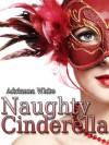 Naughty Cinderella (Adrianna's Fairy Tales) - Adrianna White