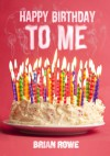 Happy Birthday to Me (Birthday Trilogy, #1) - Brian  Rowe