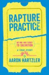 Rapture Practice: A True Story About Growing Up Gay in an Evangelical Family - Aaron Hartzler