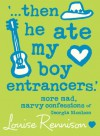 """...Then He Ate My Boy Entrancers"" - Louise Rennison"