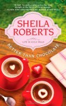 Better Than Chocolate - Sheila Roberts