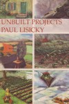 Unbuilt Projects - Paul Lisicky