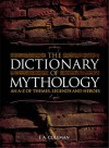 The Dictionary of Mythology: An A-Z of Themes, Legends and Heroes - J.A. Coleman