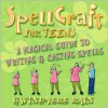 Spellcraft for Teens: A Magickal Guide to Writing & Casting Spells - Gwinevere Rain