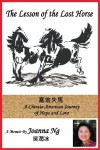 The Lesson of the Lost Horse: A Chinese-American Journey of Hope and Love - Joanna Ng
