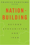Nation-Building: Beyond Afghanistan and Iraq (Forum on Constructive Capitalism) -