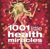 1001 Little Health Miracles: Shortcuts to Feeling Good, Looking Great and Living Healthy - Esme Floyd