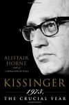 Kissinger: 1973, the Crucial Year - Alistair Horne