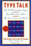 Type Talk: The 16 Personality Types That Determine How We Live, Love, and Work - Otto Kroeger, Janet M. Thuesen