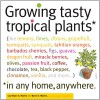 Growing Tasty Tropical Plants in Any Home, Anywhere: (like lemons, limes, citrons, grapefruit, kumquats, sunquats, tahitian oranges, barbados cherries, figs, guavas, dragon fruit, miracle berries, olives, passion fruit, coffee, chocolate, tea, black pe... - Laurelynn Martin, Byron Martin