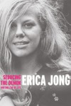 Seducing the Demon: Writing for My Life - Erica Jong