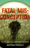 Fatal Misconception: The Struggle to Control World Population - Matthew Connelly