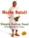 Mario Batali Simple Italian Food: Recipes from My Two Villages - Mario Batali