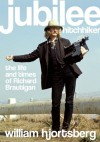 Jubilee Hitchhiker: The Life and Times of Richard Brautigan - William Hjortsberg