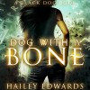 Dog with a Bone: Black Dog - Hailey Edwards, Hailey Edwards, Nicole Phillips