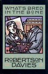 What's Bred in the Bone - Robertson Davies