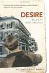 Desire: Tales of New Orleans - William Sterling Walker