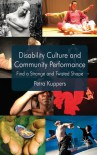 Disability Culture and Community Performance: Find a Strange and Twisted Shape - Petra Kuppers