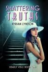 Shattering Truths  - Kyrian Lyndon