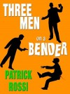 Three Men on a Bender - Patrick Rossi