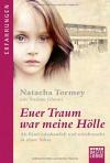 Euer Traum war meine Hölle: Als Kind misshandelt und missbraucht in einer Sekte - Natacha Tormey, Nadene Ghouri, Magdalena Breitenbach