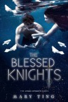 The Blessed Knights - Mary Ting