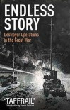 "Endless Story: Destroyer Operations in the Great War - H. Taprell Dorling (""Taffrail""), James Goldrick"