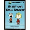 I'm Not Your Sweet Babboo! - Charles M. Schulz