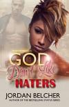 God Don't Like Haters - Jordan Belcher