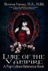 Lure of the Vampire: A Pop Culture Reference Book - Bertena Varney, Elizabeth Loraine, Indie Publishing House, Hercules Editing