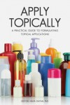 Apply Topically: A Practical Guide to Formulating Topical Applications - Nava Dayan