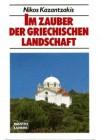 Im Zauber der griechischen Landschaft (Fremde Länder) - Nikos Kazantzakis, Νίκος Καζαντζάκης