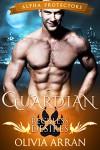 Guardian: Reckless Desires (Wolf Shifter Romance) (Alpha Protectors Book 1) - Olivia Arran