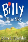 Billy Blue Sky - John Leonard Koehler