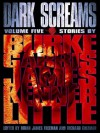 Dark Screams: Volume Five - J. Kenner, Mick Garris, Richard Chizmar, Brian James Freeman, Bentley Little