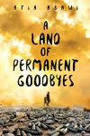 A Land of Permanent Goodbyes - Atia Abawi