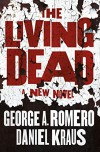 The Living Dead  - George A. Romero, Daniel Kraus