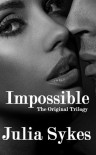 Impossible: The Original Trilogy (Impossible Trilogy, #1-3) - Julia Sykes