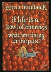 If Life Is a Bowl of Cherries—What Am I Doing in the Pits? - Erma Bombeck