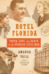 Hotel Florida: Truth, Love, and Death in the Spanish Civil War - Amanda Vaill