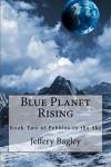 Blue Planet Rising - Jeffery Bagley