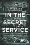 In the Secret Service: The True Story of the Man Who Saved President Reagan's Life - Jerry Parr