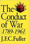 The Conduct of War, 1789-1961: A Study of the Impact of the French, Industrial, and Russian Revolutions on War and Its Conduct - J. F. C. Fuller