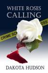 White Roses Calling - Dakota Hudson