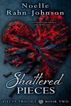 Shattered Pieces: Pieces Trilogy - Noelle Rahn-Johnson