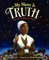 My Name Is Truth: The Life of Sojourner Truth - Ann Turner, James Ransome