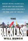 The Backlash: Right-Wing Radicals, High-Def Hucksters, and Paranoid Politics in the Age of Obama - Will Bunch