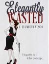Elegantly Wasted - C. Elizabeth Vescio, Jennifer Parsons